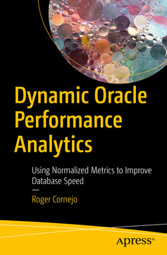 Dynamic Oracle Performance Analytics: Using Normalized Metrics to Improve Database Speed