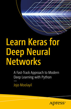 Learn Keras for Deep Neural Networks: A Fast-Track Approach to