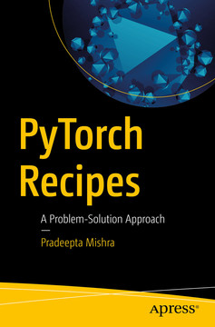 PyTorch Recipes: A Problem-Solution Approach [Book]
