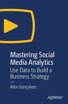 Mastering Social Media Analytics: Use Data to Build a Business Strategy