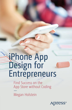 iPhone App Design for Entrepreneurs: Find Success on the App Store without Coding
