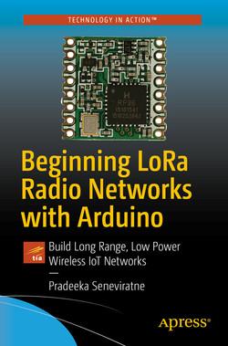 Beginning LoRa Radio Networks with Arduino: Build Long Range, Low Power Wireless IoT Networks