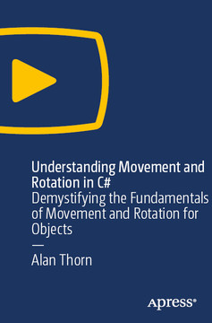 Understanding Movement and Rotation in C#: Demystifying the Fundamentals of Movement and Rotation for Objects