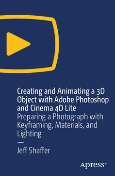 Creating and Animating a 3D Object with Adobe Photoshop and Cinema 4D Lite: Preparing a Photograph with Keyframing, Materials, and Lighting