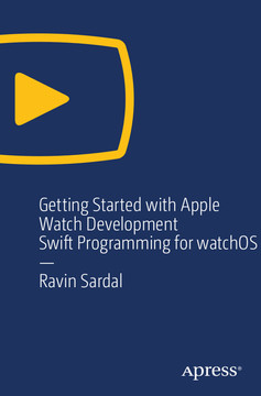 Getting Started with Apple Watch Development: Swift Programming for watchOS