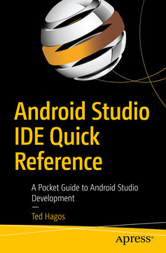 Android Studio IDE Quick Reference: A Pocket Guide to Android Studio Development