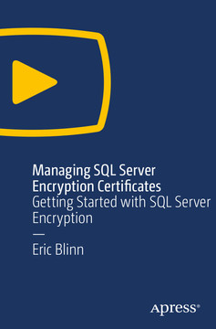 Managing SQL Server Encryption Certificates: Getting Started with SQL Server Encryption