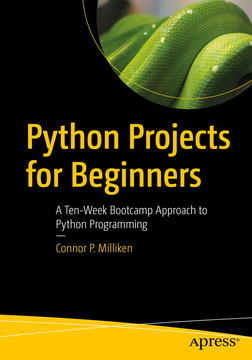 Python Projects for Beginners: A Ten-Week Bootcamp Approach to Python Programming