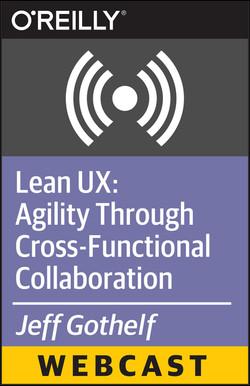 Lean UX: Agility Through Cross-Functional Collaboration