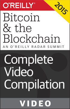 An O'Reilly Radar Summit: Bitcoin & the Blockchain: Complete Video Compilation