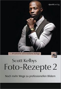 Scott Kelbys Foto-Rezepte 2, 2nd Edition