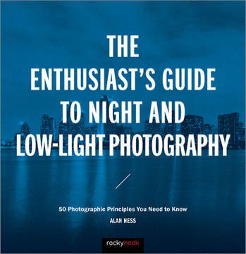 The Enthusiast's Guide to Night and Low-Light Photography, 1st Edition