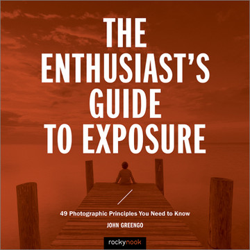 The Enthusiast's Guide to Exposure, 1st Edition