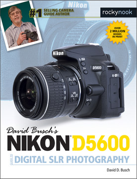 David Busch's Nikon D5600 Guide to Digital SLR Photography, 1st Edition