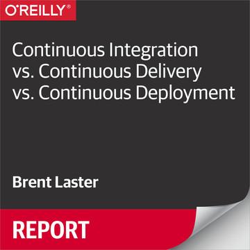 Continuous Integration vs. Continuous Delivery vs. Continuous Deployment