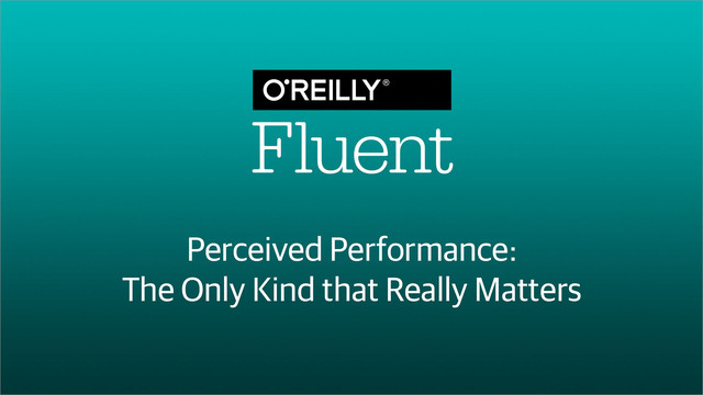 Perceived Performance: The Only Kind that Really Matters