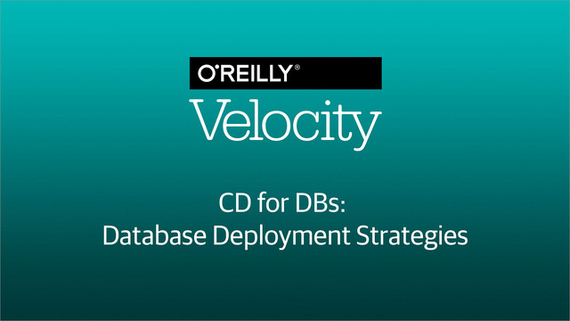 CD for DBs: Database Deployment Strategies