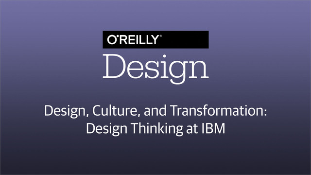 Design, Culture, and Transformation—Design Thinking at IBM