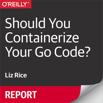Should You Containerize Your Go Code?