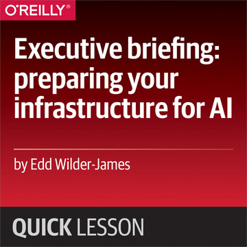 Executive briefing: preparing your infrastructure for AI
