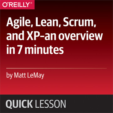 Agile, Lean, Scrum, and XP—an overview in 7 minutes