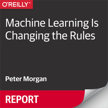 Machine Learning Is Changing the Rules