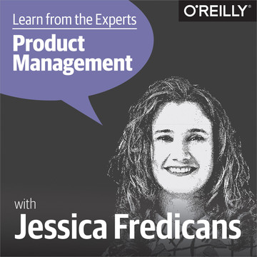 Learn from the Experts about Product Management: Jessica Fredican