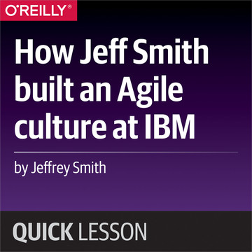 How Jeff Smith built an Agile culture at IBM