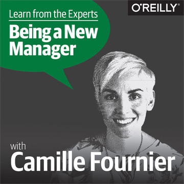 Learn from the Experts about Being a New Manager: Camille Fournier