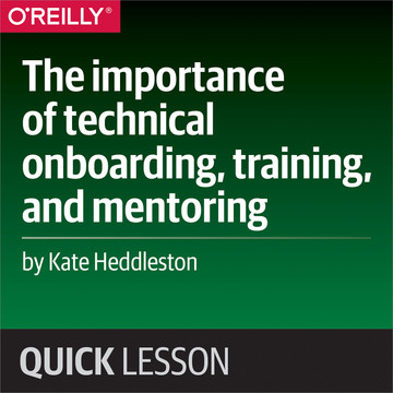 The importance of technical onboarding, training, and mentoring