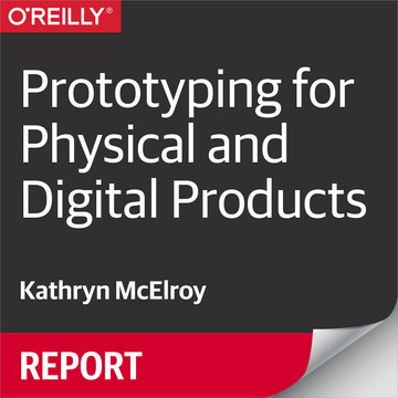 Prototyping for Physical and Digital Products
