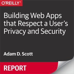 Building Web Apps that Respect a User's Privacy and Security