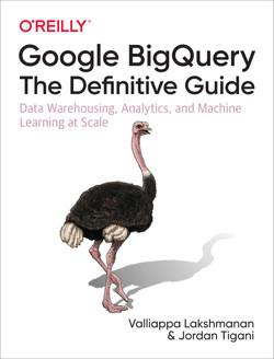 Google BigQuery: The Definitive Guide