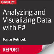 Analyzing and Visualizing Data with F#
