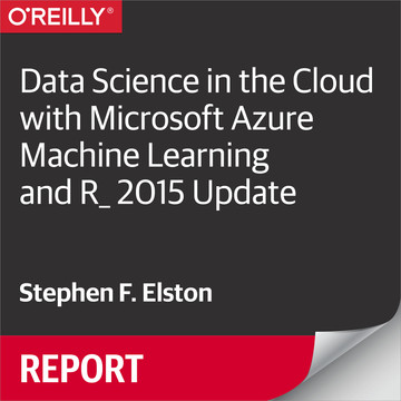 Data Science in the Cloud with Microsoft Azure Machine Learning and R: 2015 Update