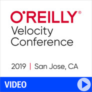O'Reilly Velocity Conference 2019 - San Jose, California