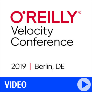 O'Reilly Velocity Conference 2019 - Berlin, Germany