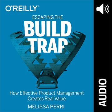 Escaping the Build Trap (Audio Book)