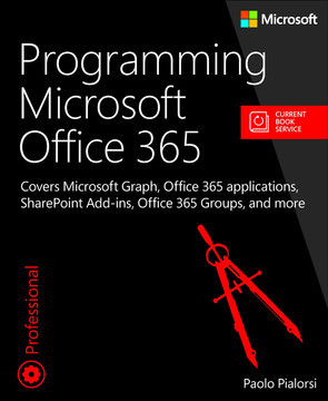 Programming Microsoft Office 365: Covers Microsoft Graph, Office 365 applications, SharePoint Add-ins, Office 365 Groups, and more
