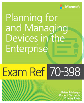 Exam Ref 70-398 Planning for and Managing Devices in the Enterprise, First Edition