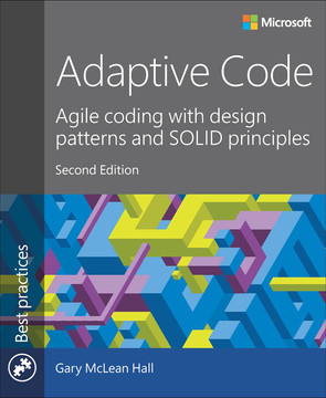 Adaptive Code: Agile coding with design patterns and SOLID principles, Second Edition