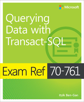 Exam Ref 70-761 Querying Data with Transact-SQL, First Edition