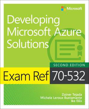 Exam Ref 70-532 Developing Microsoft Azure Solutions, Second Edition