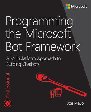 Programming the Microsoft Bot Framework: A Multiplatform Approach to Building Chatbots