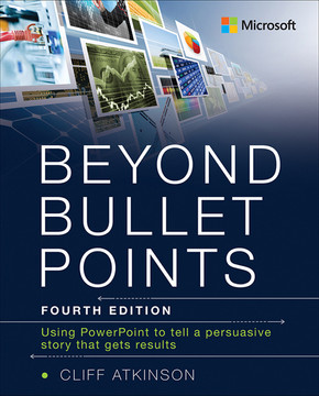 Beyond Bullet Points: Using PowerPoint to tell a compelling story that gets results, Fourth Edition