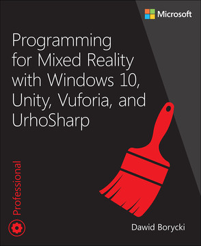 Programming for Mixed Reality with Windows 10, Unity, Vuforia and UrhoSharp, First Edition