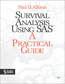Survival Analysis Using SAS®: A Practical Guide