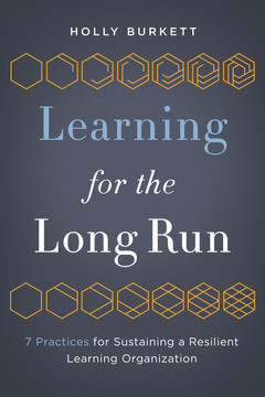Learning for the Long Run: 7 Practices for Sustaining a Resilient Learning Organization