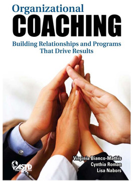 Organizational Coaching: Building Relationships and Programs that Drive Results