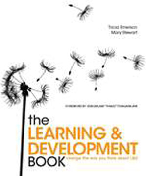 The Learning and Development Book: Change the Way You Think About L & D